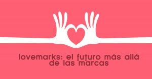 que-es-una-lovemark-lovemarks-lovemark-como-enamorar-a-tus-clientes